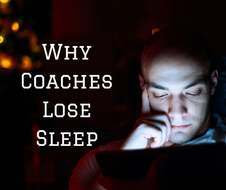Why Coaches Lose Sleep